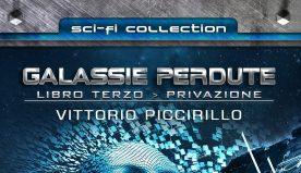 Galassie Perdute – Libro Terzo: Privazione: il nuovo libro di Vittorio Piccirillo